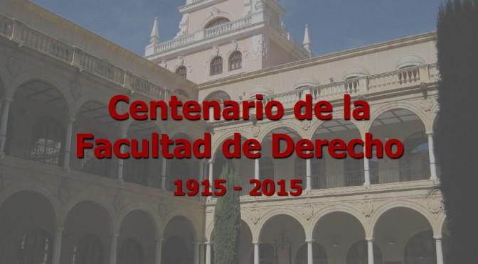 Cuatro grandes eventos cierran el CicloCentum de la facultad de derecho, en el comienzo de los actos de su centenario