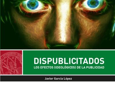 """El potencial ideológico de la publicidad en """"Dispublicitados"""", nuevo libro de Editum"""