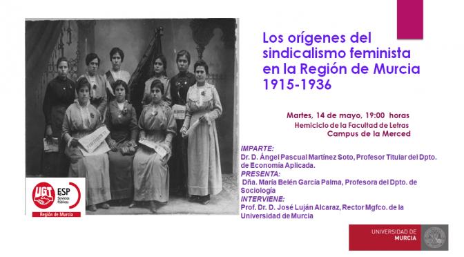 La Universidad de Murcia acoge una charla sobre los orígenes del sindicalismo feminista en la Región