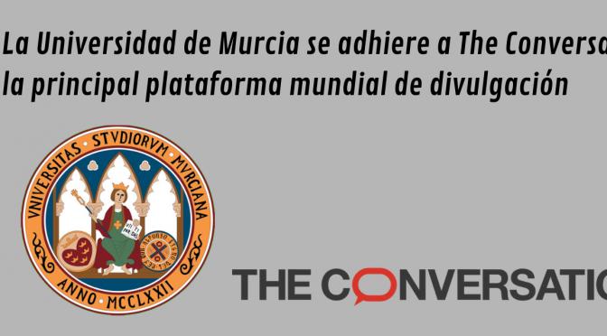 La Universidad de Murcia se adhiere a The Conversation, la principal plataforma mundial de divulgación